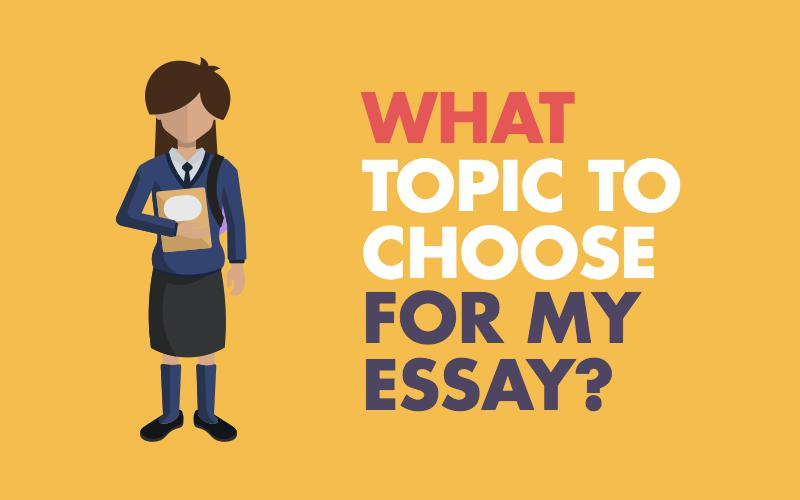 I do not know what topic to choose for my essay