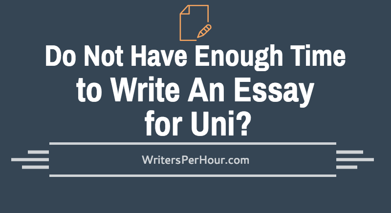 Do not have enough time to write an essay foruni?